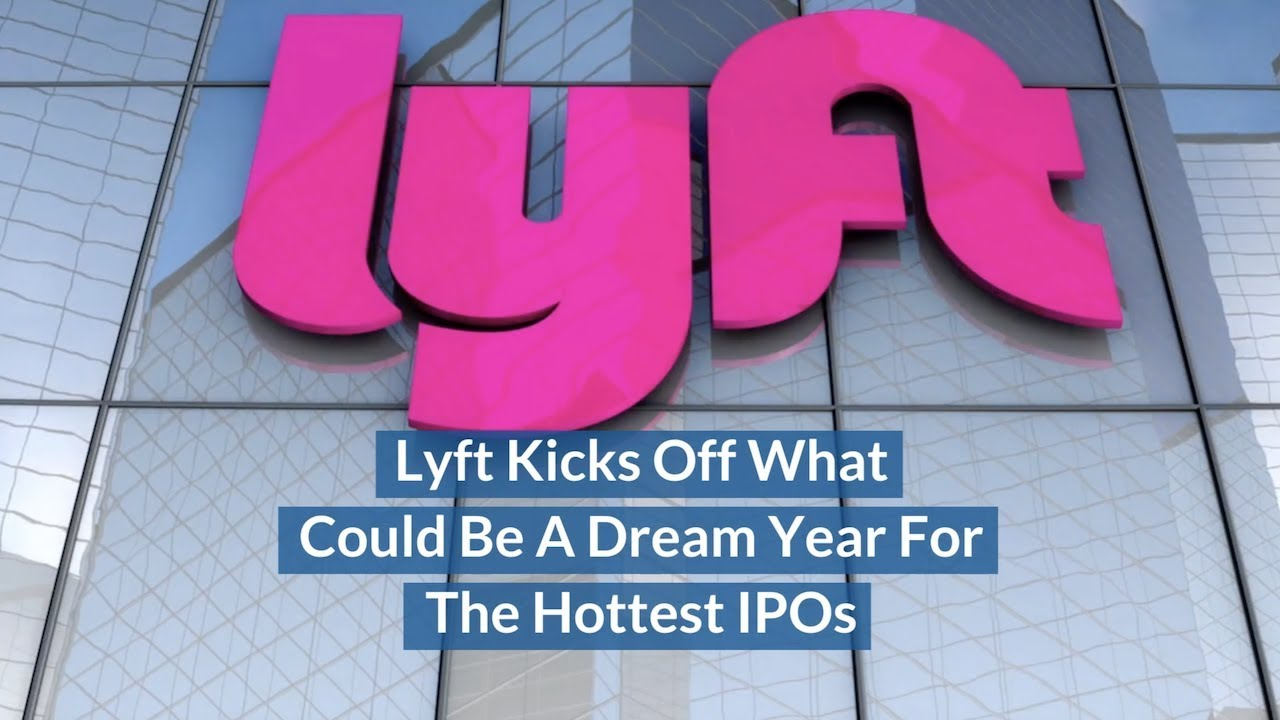Lyft Kicks Off What Could Be A Dream Year For The Hottest IPOs